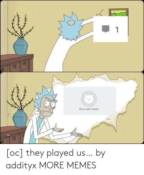Us: [oc] they played us… by addityx MORE MEMES