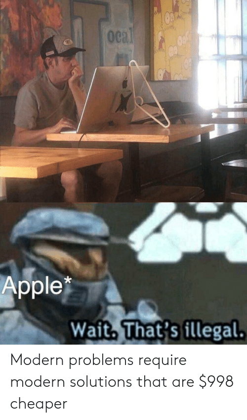 Ocal on Apple Wait That's Illegal Modern Problems Require Modern