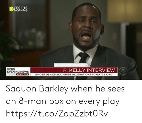 Football, News, and Nfl: OCBS THS  MORNING  R. KELLY INTERVIEW  EVENING NEWS  JEFF GLOR SINGER DENIES SEX ABUSE ALLEGATIONS TO GAYLE KING Saquon Barkley when he sees an 8-man box on every play https://t.co/ZapZzbt0Rv