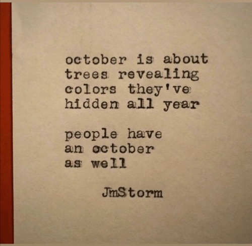 revealing: october is about  trees revealing  colors they've  hidden all year  people have  an october  as well  JmStorm