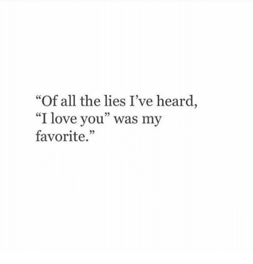 """The Lies: """"Of all the lies I've heard  """"I love you"""" was my  favorite.  25"""