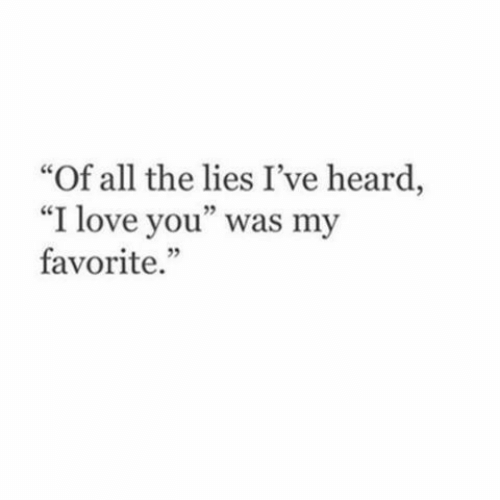 """The Lies: Of all the lies I've heard,  """"I love you"""" was my  favorite.  ce  5"""