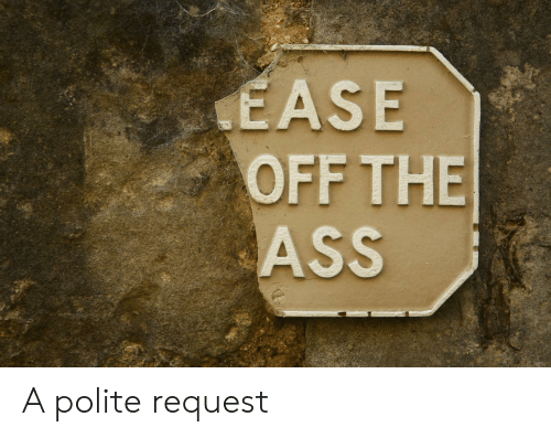 Off, The, and Polite: OFF THE A polite request