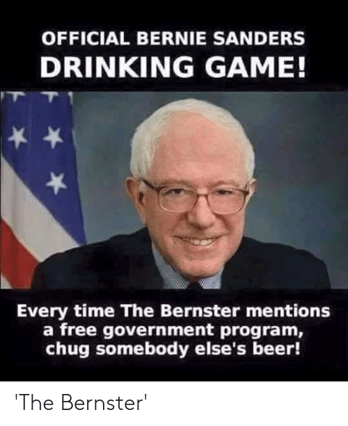 Beer, Bernie Sanders, and Drinking: OFFICIAL BERNIE SANDERS  DRINKING GAME!  Every time The Bernster mentions  a free government program,  chug somebody else's beer! 'The Bernster'