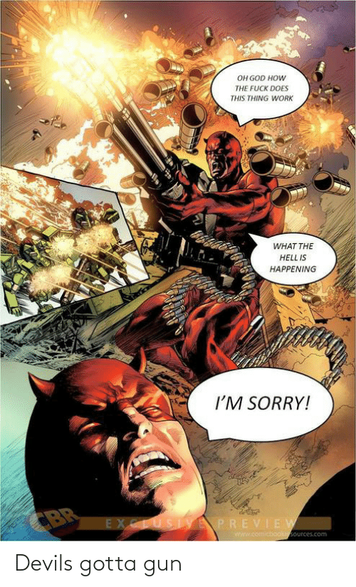 gun: OH GOD HOW  THE FUCK DOES  THIS THING WORK  WHAT THE  HELL IS  HAPPENING  I'M SORRY!  CBR  EXCLUSIYEPREVIEW  www.comicbooksources.com Devils gotta gun