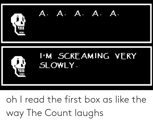 The First: oh I read the first box as like the way The Count laughs