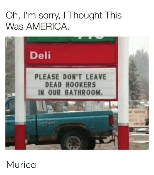 murica: Oh, I'm sorry, I Thought This  Was AMERICA  Deli  PLEASE DON'T LEAVE  DEAD HOOKERS  IN OUR BATHROOM Murica