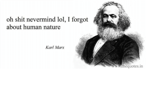 Lol, Shit, and Nature: oh shit nevermind lol, I forgot  about human nature  Karl Marx  thequotes.in
