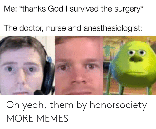 alt: Oh yeah, them by honorsociety MORE MEMES