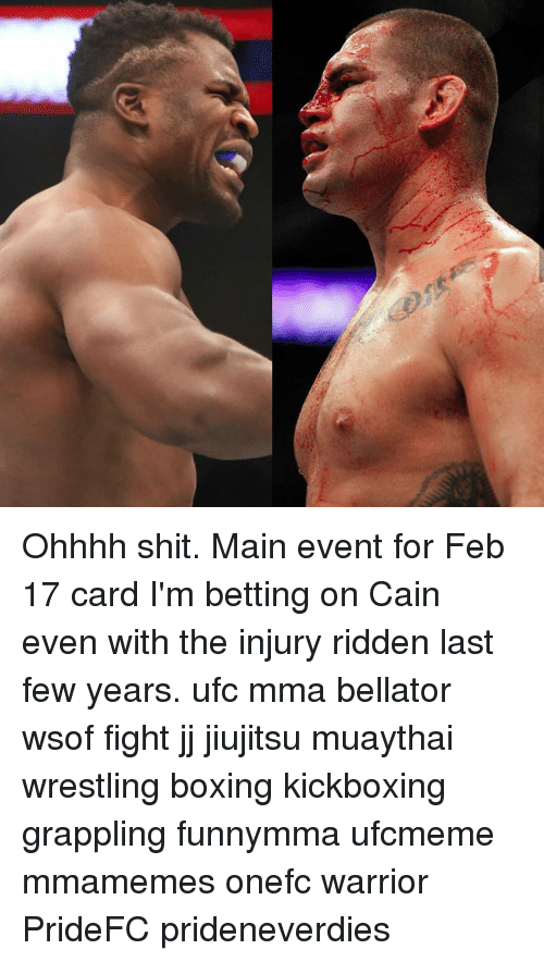 MMA: Ohhhh shit. Main event for Feb 17 card I'm betting on Cain even with the injury ridden last few years. ufc mma bellator wsof fight jj jiujitsu muaythai wrestling boxing kickboxing grappling funnymma ufcmeme mmamemes onefc warrior PrideFC prideneverdies