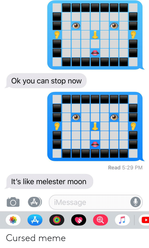 Meme, Moon, and Can: Ok you can stop now  Read 5:29 PM  It's like melester moon  iMessage Cursed meme