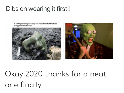 one: Okay 2020 thanks for a neat one finally
