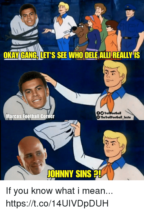Football, Memes, and Gang: OKAY GANG. LET'S SEE WHO DELE ALLI REALLYIS  fTrollFootball  Marcos Football Corner  TheTrollFootball Instea  JOHNNY SINS If you know what i mean... https://t.co/14UIVDpDUH