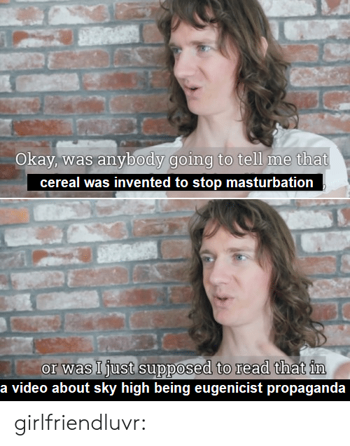 Target, Tumblr, and Blog: Okay, was anybody going to tell me that  cereal was invented to stop masturbation  or was Ijust supposed to read that im  a video about sky high being eugenicist propaganda girlfriendluvr: