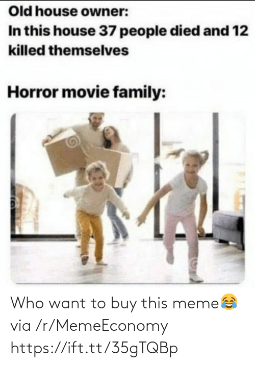 Movie: Old house owner:  In this house 37 people died and 12  killed themselves  Horror movie family: Who want to buy this meme😂 via /r/MemeEconomy https://ift.tt/35gTQBp