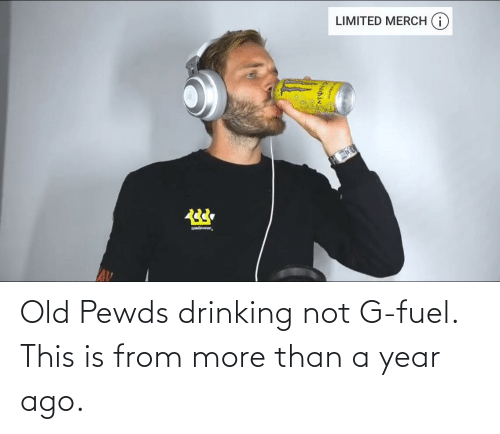 more: Old Pewds drinking not G-fuel. This is from more than a year ago.