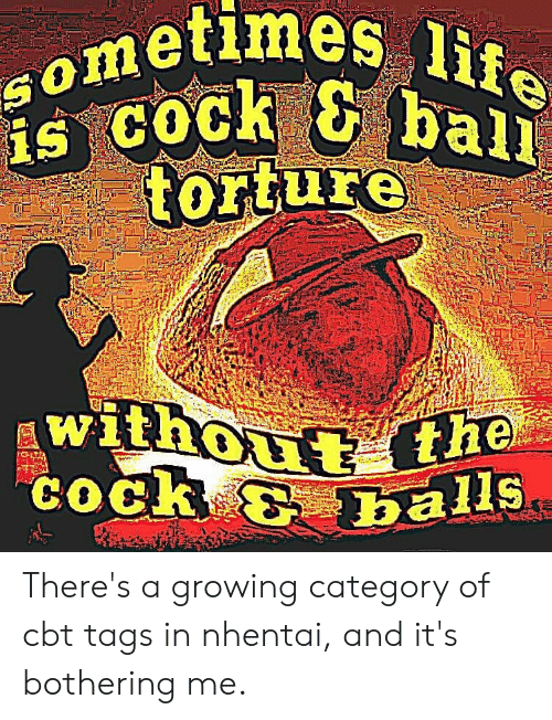 COCK AND BA LL TORTURE   Cbt Meme on loveforquotes com