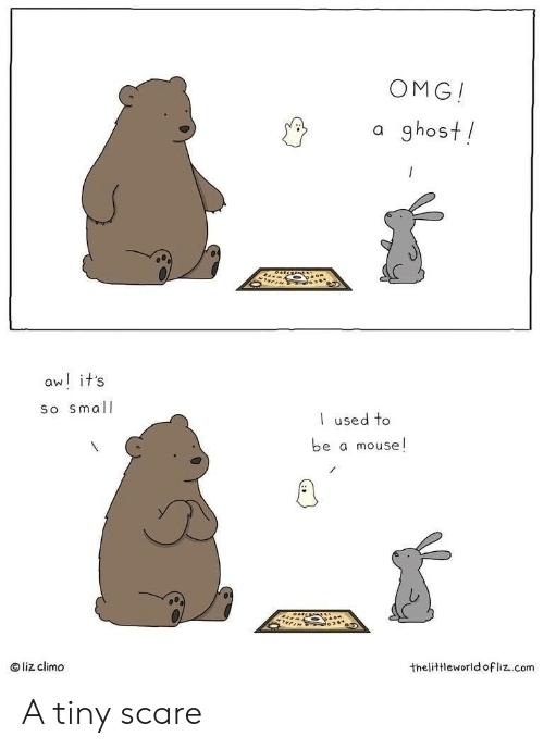 Liz Climo: OMG!  a ghost!  aw! it's  So small  used to  be a mouse!  liz climo  thelittleworld ofliz.com A tiny scare