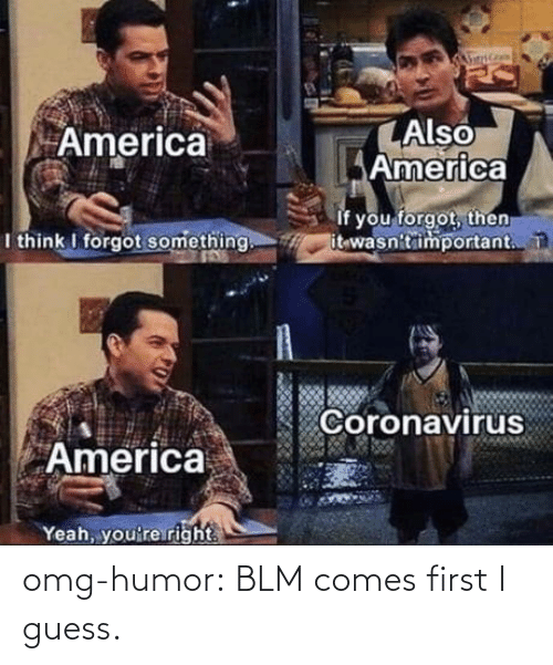 first: omg-humor:  BLM comes first I guess.