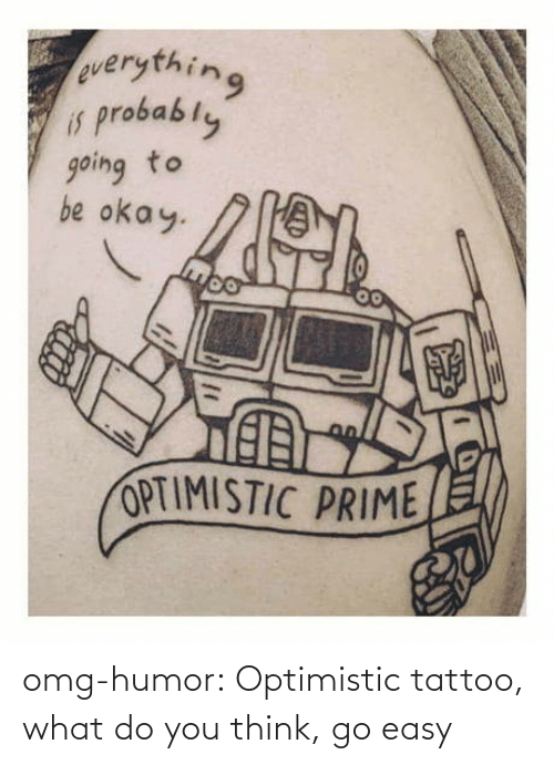 tumblr: omg-humor:  Optimistic tattoo, what do you think, go easy