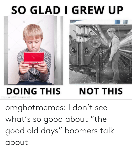 "The Good: omghotmemes:  I don't see what's so good about ""the good old days"" boomers talk about"