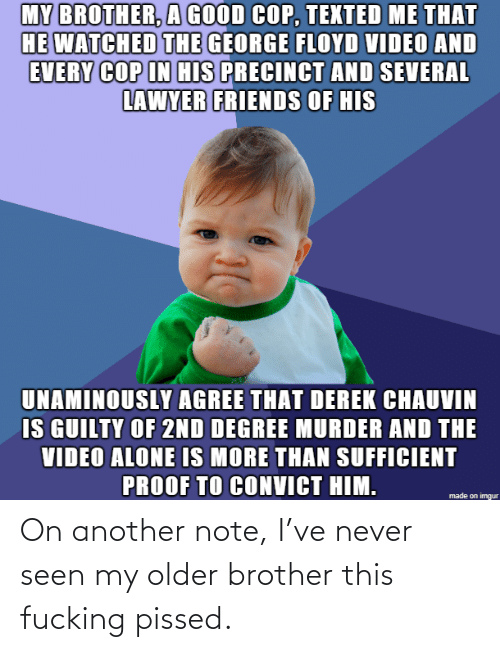 Never: On another note, I've never seen my older brother this fucking pissed.