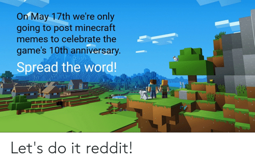 On May 17th We Re Only Going To Post Minecraft Memes To Celebrate The Game S 10th Anniversary Spread The Word Let S Do It Reddit Meme On Loveforquotes Com
