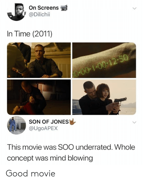 Screens: On Screens  @Dilichii  In Time (2011)  00-100:12-50  SON OF JONES  @UGOAPEX  This movie was SOO underrated. Whole  concept was mind blowing Good movie
