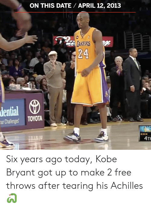 Kobe Bryant, Memes, and Toyota: ON THIS DATE APRIL 12, 2013  AKERS  24  dential  Challegs TOYOTA  IU  4T Six years ago today, Kobe Bryant got up to make 2 free throws after tearing his Achilles 🐍