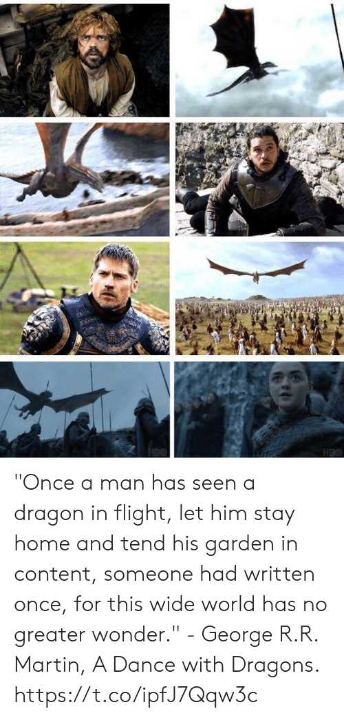 """Martin, Flight, and Home: """"Once a man has seen a dragon in flight, let him stay home and tend his garden in content, someone had written once, for this wide world has no greater wonder."""" - George R.R. Martin,A Dance with Dragons. https://t.co/ipfJ7Qqw3c"""
