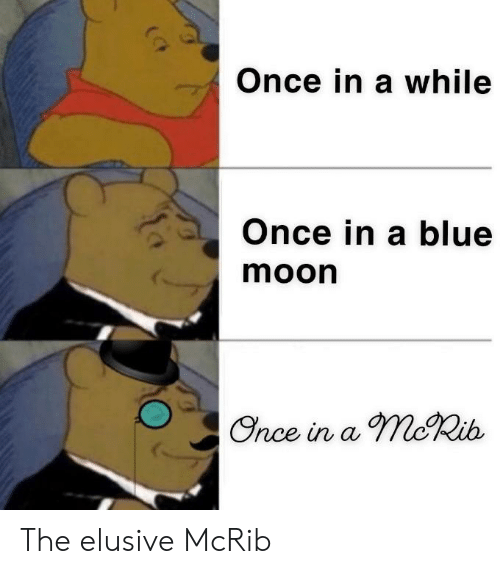 Funny, Blue, and Blue Moon: Once in a while  Once in a blue  moon  Once in a moRib The elusive McRib