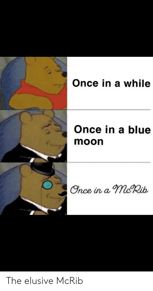 Reddit, Blue, and Blue Moon: Once in a while  Once in a blue  moon  Once in a moRib The elusive McRib
