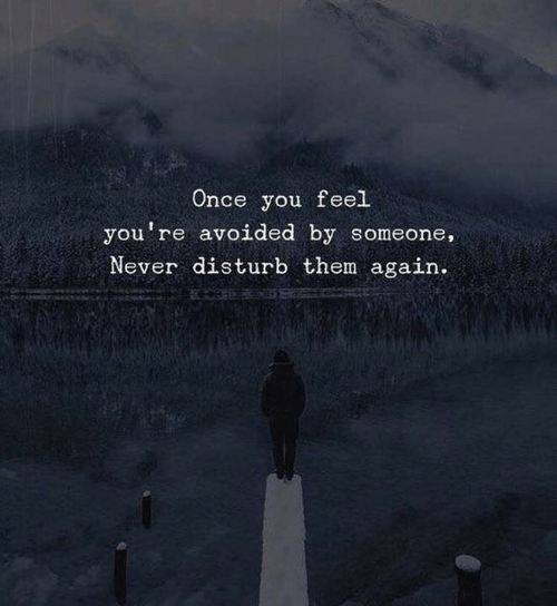 Never, Once, and Them: Once you feel  you're avoided by someone.  Never disturb them again.