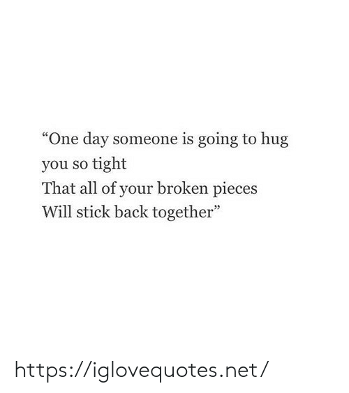 """Back, Net, and Stick: """"One day someone is going to hug  you so tight  That all of your broken pieces  Will stick back together"""" https://iglovequotes.net/"""