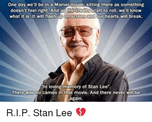 """Memes, Stan, and Stan Lee: One day we'll be in a Marvel movie, sitting there as something  doesn't feel right. And as the credits start to roll, we'll know  what it is, It will flash upon screen and our hearts will break.  In loving memory of Stan Lee""""  There was no cameo in that movie. And there never will be  again R.I.P. Stan Lee 💔"""