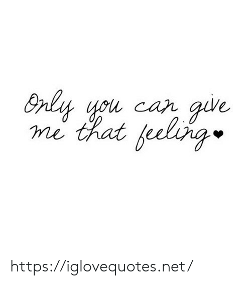 Net, Car, and You: Only you car give  me that feeling https://iglovequotes.net/