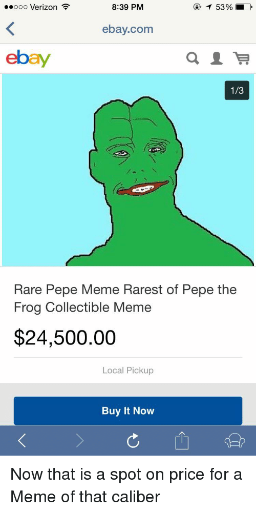 eBay, Meme, and Pepe the Frog: ..ooo Verizon  8:39 PM  ebay.com  ebay  1/3  Rare Pepe Meme Rarest of Pepe the  Frog Collectible Meme  $24,500.00  Local Pickup  Buy It Novw <p>Now that is a spot on price for a Meme of that caliber</p>