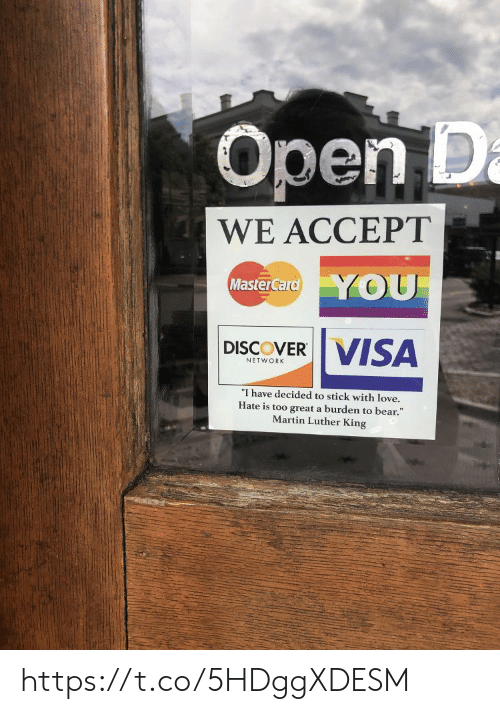 """Love, Martin, and MasterCard: Open D  a  WE ACCEPT  YOU  MasterCard  VISA  DISCOVER  NETWORK  """"I have decided to stick with love.  Hate is too great a burden to bear.""""  Martin Luther King https://t.co/5HDggXDESM"""