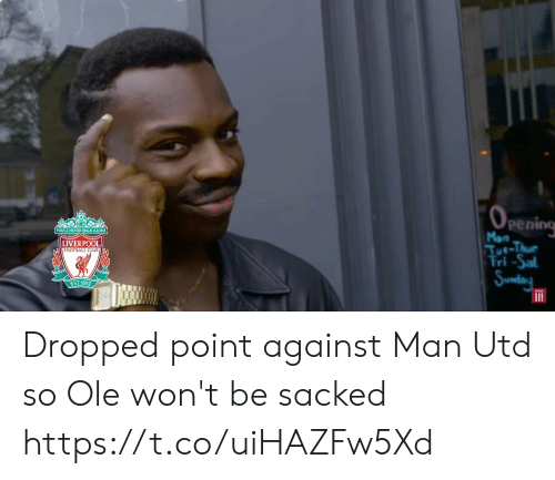 Being Alone, Football, and Memes: OPENING  YOULL NEVER WALK ALONE  Mon  LIVERPOOL  Tue-Thue  Tri -Sal  FOOTBALL CLUBA  Sunday  EST-1892 Dropped point against Man Utd so Ole won't be sacked https://t.co/uiHAZFw5Xd