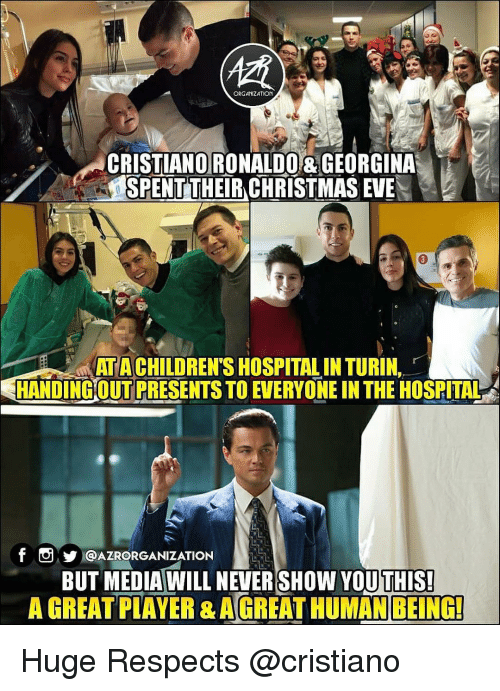 Christmas, Cristiano Ronaldo, and Memes: ORGANIZATION  CRISTIANO RONALDO & GEORGINA  SPENT THEIR CHRISTMAS EVE  3  AT A CHILDREN'S HOSPITAL IN TURIN,  HANDINGOUT PRESENTS TO EVERYONE IN THE HOSPITAL  f O@AZRORGANIZATION  BUT MEDIA WILL NEVER SHOW YOUTHIS  A GREAT PLAYER & A GREAT HUMAN BEING! Huge Respects @cristiano