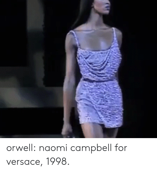 Versace: orwell: naomi campbell for versace, 1998.