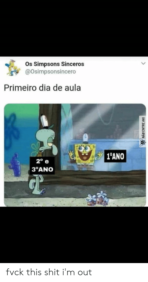 Shit, The Simpsons, and Dia: Os Simpsons Sinceros  @Osimpsonsincero  Primeiro dia de aula  1°ANO  2° e  3°ANO  GP  NAO ENTRE AKI fvck this shit i'm out