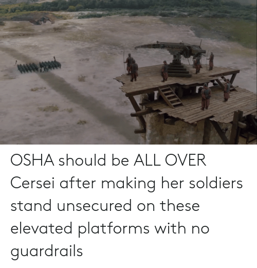 Soldiers, Her, and Osha: OSHA should be ALL OVER Cersei after making her soldiers stand unsecured on these elevated platforms with no guardrails