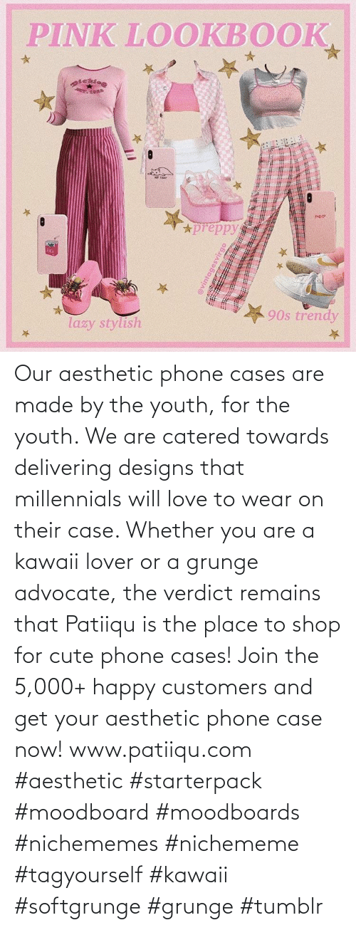made: Our aesthetic phone cases are made by the youth, for the youth. We are catered towards delivering designs that millennials will love to wear on their case. Whether you are a kawaii lover or a grunge advocate, the verdict remains that Patiiqu is the place to shop for cute phone cases!  Join the 5,000+ happy customers and get your aesthetic phone case now!    www.patiiqu.com    #aesthetic #starterpack #moodboard #moodboards #nichememes #nichememe #tagyourself #kawaii #softgrunge #grunge #tumblr