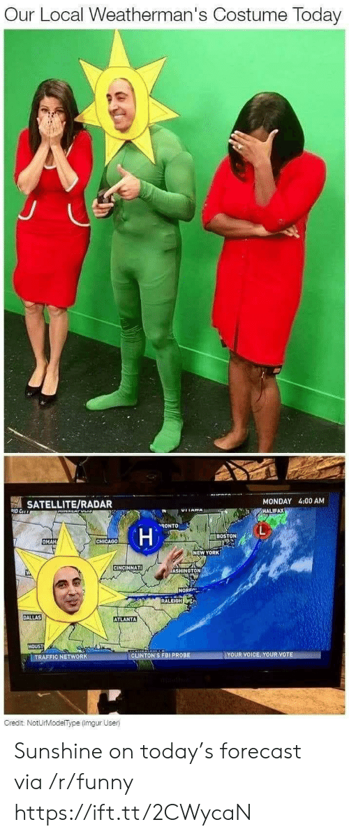 Forecast: Our Local Weatherman's Costume Today  SATELLITE/RADAR  MONDAY 4:00 AM  HALIFAX  ˊ々ONTO  BOSTON  OMAH  CHICAG0  NEW YORK  CINCINNATI  ASHINGTON  NOREA  RALEIGH  DALLAS  ATLANTA  HOUST  INT  Gredit NotUrModelType (Imgur User) Sunshine on today's forecast via /r/funny https://ift.tt/2CWycaN