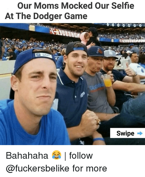Dodger: Our Moms Mocked Our Selfie  At The Dodger Game  Swipe → Bahahaha 😂   follow @fuckersbelike for more