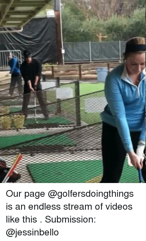 Videos, Dank Memes, and Page: Our page @golfersdoingthings is an endless stream of videos like this . Submission: @jessinbello
