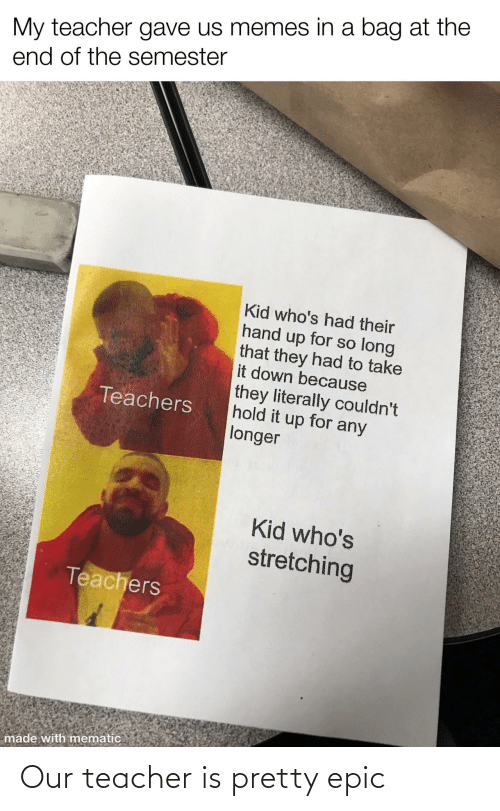 Our: Our teacher is pretty epic