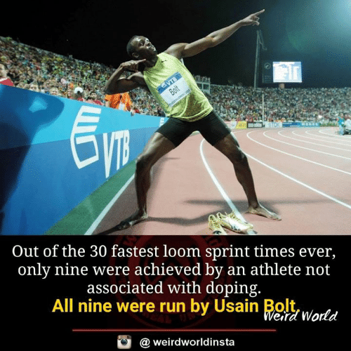 Memes, Run, and Sprint: Out of the 30 fastest loom sprint times ever,  only nine were achieved by an athlete not  associated with doping.  All nine were run by Usain Bltwortd  eird World  @ weirdworldinsta