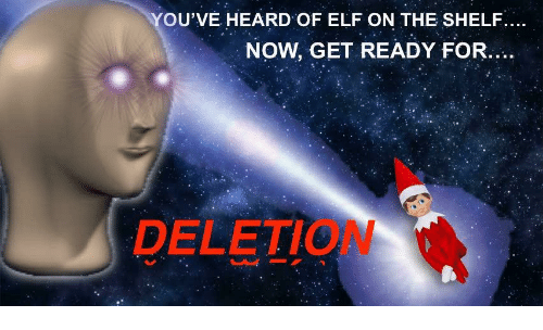 Elf, Elf on the Shelf, and Now: OU'VE HEARD OF ELF ON THE SHELF....  NOW, GET READY FOR.  DELETION